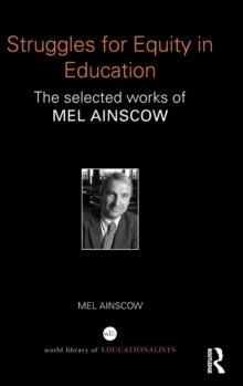 Struggles for Equity in Education : The selected works of Mel Ainscow, Hardback Book