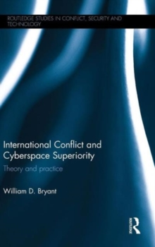 International Conflict and Cyberspace Superiority : Theory and Practice, Hardback Book