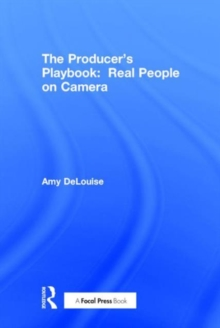 The Producer's Playbook: Real People on Camera : Directing and Working with Non-Actors, Hardback Book