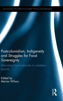 Postcolonialism, Indigeneity and Struggles for Food Sovereignty : Alternative Food Networks in Subaltern Spaces, Hardback Book
