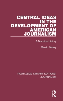 Central Ideas in the Development of American Journalism : A Narrative History, Hardback Book