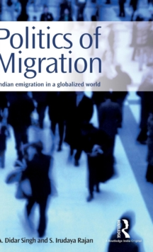 Politics of Migration : Indian Emigration in a Globalized World, Hardback Book