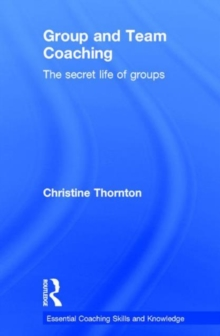 Group and Team Coaching : The secret life of groups, Hardback Book