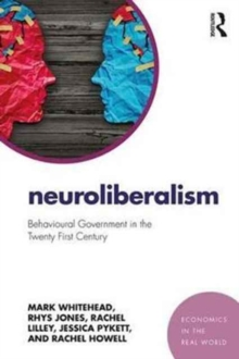 Neuroliberalism : Behavioural Government in the Twenty-First Century, Paperback / softback Book