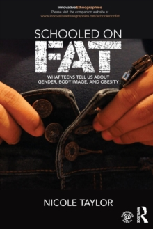 Schooled on Fat : What Teens Tell Us About Gender, Body Image, and Obesity, Paperback / softback Book