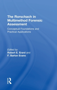 The Rorschach in Multimethod Forensic Assessment : Conceptual Foundations and Practical Applications, Hardback Book