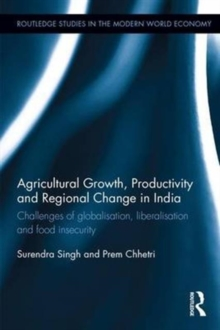 Agricultural Growth, Productivity and Regional Change in India : Challenges of globalisation, liberalisation and food insecurity, Hardback Book