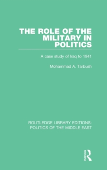 The Role of the Military in Politics : A Case Study of Iraq to 1941, Hardback Book