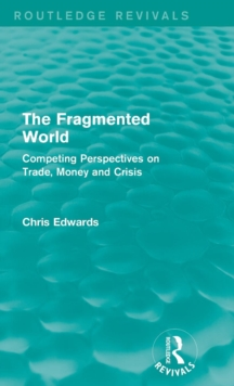 The Fragmented World : Competing Perspectives on Trade, Money and Crisis, Hardback Book
