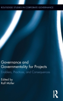 Governance and Governmentality for Projects : Enablers, Practices, and Consequences, Hardback Book