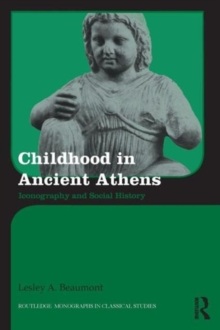 Childhood in Ancient Athens : Iconography and Social History, Paperback / softback Book