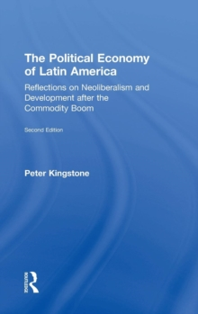 The Political Economy of Latin America : Reflections on Neoliberalism and Development after the Commodity Boom, Hardback Book
