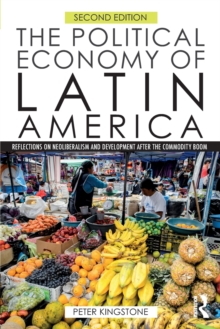 The Political Economy of Latin America : Reflections on Neoliberalism and Development after the Commodity Boom, Paperback / softback Book