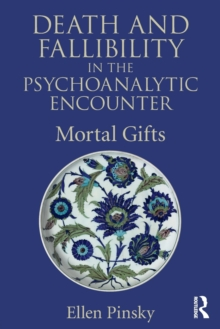Death and Fallibility in the Psychoanalytic Encounter : Mortal Gifts, Paperback Book