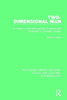 Two-Dimensional Man : An Essay on the Anthropology of Power and Symbolism in Complex Society, Hardback Book