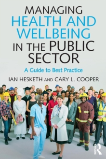 Managing Health and Wellbeing in the Public Sector : A Guide to Best Practice, Paperback Book