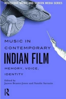 Music in Contemporary Indian Film : Memory, Voice, Identity, Paperback / softback Book