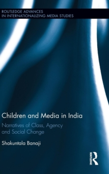 Children and Media in India : Narratives of Class, Agency and Social Change, Hardback Book