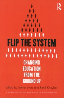 Flip the System : Changing Education from the Ground Up, Paperback / softback Book