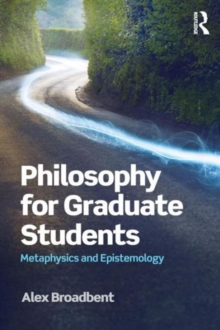 Philosophy for Graduate Students : Metaphysics and Epistemology, Paperback / softback Book