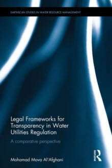 Legal Frameworks for Transparency in Water Utilities Regulation : A comparative perspective, Hardback Book