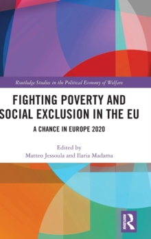 Fighting Poverty and Social Exclusion in the EU : A Chance in Europe 2020, Hardback Book