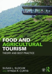 Food and Agricultural Tourism : Theory and Best Practice, Paperback / softback Book