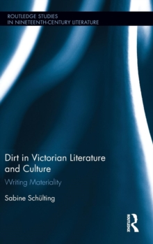 Dirt in Victorian Literature and Culture : Writing Materiality, Hardback Book