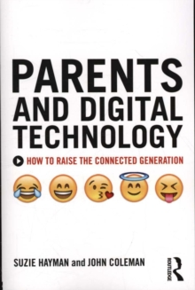 Parents and Digital Technology : How to Raise the Connected Generation, Paperback Book