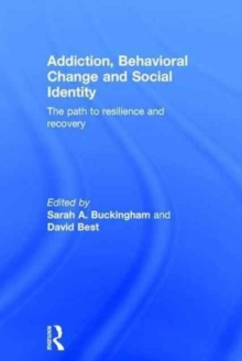 Addiction, Behavioral Change and Social Identity : The Path to Resilience and Recovery, Hardback Book