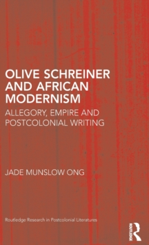 Olive Schreiner and African Modernism : Allegory, Empire and Postcolonial Writing, Hardback Book