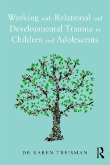 Working with Relational and Developmental Trauma in Children and Adolescents, Paperback Book