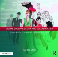 Digital Costume Design and Collaboration : Applications in Academia, Theatre, and Film, Paperback / softback Book