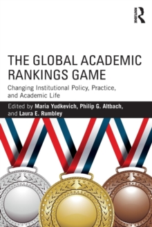 The Global Academic Rankings Game : Changing Institutional Policy, Practice, and Academic Life, Paperback Book