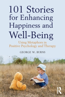 101 Stories for Enhancing Happiness and Well-Being : Using Metaphors in Positive Psychology and Therapy, Paperback / softback Book