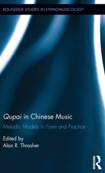 Qupai in Chinese Music : Melodic Models in Form and Practice, Hardback Book