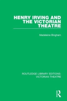 Henry Irving and the Victorian Theatre, Hardback Book