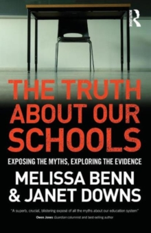 The Truth About Our Schools : Exposing the myths, exploring the evidence, Paperback Book