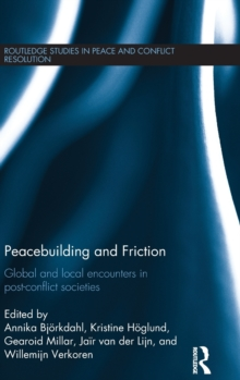 Peacebuilding and Friction : Global and Local Encounters in Post Conflict-Societies, Hardback Book