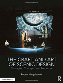 The Craft and Art of Scenic Design : Strategies, Concepts, and Resources, Hardback Book