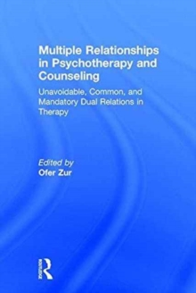 Multiple Relationships in Psychotherapy and Counseling : Unavoidable, Common, and Mandatory Dual Relations in Therapy, Hardback Book