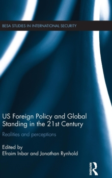 US Foreign Policy and Global Standing in the 21st Century : Realities and Perceptions, Hardback Book