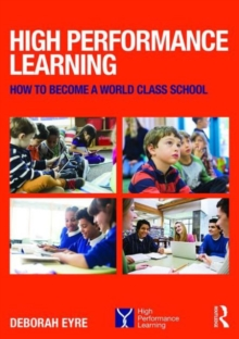 High Performance Learning : How to become a world class school, Paperback / softback Book