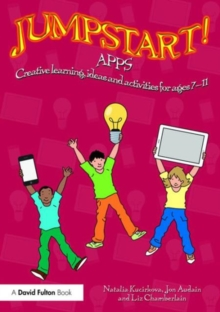 Jumpstart! Apps : Creative learning, ideas and activities for ages 7-11, Paperback / softback Book