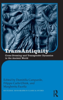 TransAntiquity : Cross-Dressing and Transgender Dynamics in the Ancient World, Hardback Book