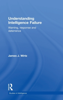Understanding Intelligence Failure : Warning, Response and Deterrence, Hardback Book