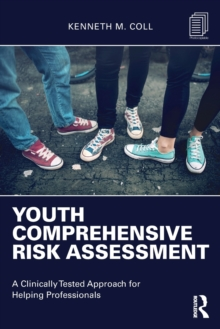 Youth Comprehensive Risk Assessment : A Clinically Tested Approach for Helping Professionals, Paperback Book