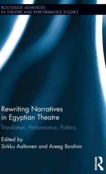 Rewriting Narratives in Egyptian Theatre : Translation, Performance, Politics, Hardback Book