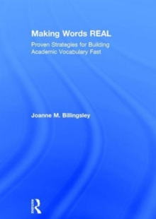 Making Words REAL : Proven Strategies for Building Academic Vocabulary Fast, Hardback Book