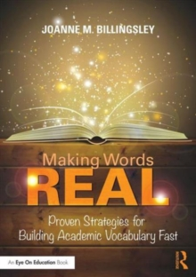 Making Words REAL : Proven Strategies for Building Academic Vocabulary Fast, Paperback / softback Book